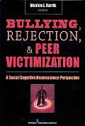 Bullying, Rejection, and Peer Victimization: A Social Cognitive Neuroscience Perspective