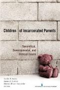 Children of Incarcerated Parents: Theoretical Developmental and Clinical Issues