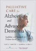 Palliative Care for Alzheimer's and Advanced Dementia: Guidelines and Standards for Evidence...