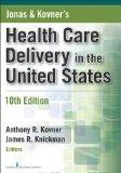 Jonas and Kovner's Health Care Delivery in the United States, 10th Edition (Health Care Deli...
