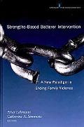 Strengths-Based Batterer Intervention: A New Paradigm in Ending Family Violence