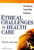 The Crisis in Health Care: Developing Your Moral Compass - A Guide for the Health Professional
