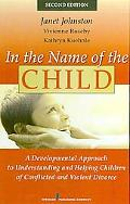 In the Name of the Child: A Developmental Approach to Understanding and Helping Children of ...