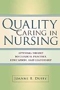 Quality Caring in Nursing: Applying a Middle Range Theory to Clinical Practice, Education, L...