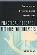 Practical Research Methods for Educators: Becoming an Evidence-Based Practioner