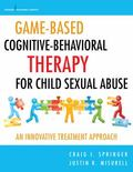 Game-Based Cognitive-Behavioral Therapy for Child Sexual Abuse : An Innovative Treatment App...