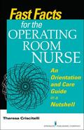 Fast Facts for the Operating Room Nurse : An Orientation and Care Guide in a Nutshell