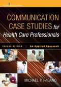 Communication Case Studies for Health Care Professionals : An Applied Approach