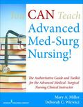 You CAN Teach Advanced Med-Surg Nursing!: The Authoritative Guide and Toolkit for the Advanc...