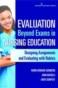 Evaluation Beyond Exams in Nursing Education : Designing Assignments and Evaluating with Rub...