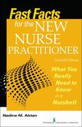 Fast Facts for the New Nurse Practitioner : What You Really Need to Know in a Nutshell