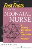 Fast Facts for the Neonatal Nurse: A Nursing Orientation and Care Guide in a Nutshell