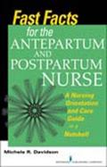 Fast Facts for the Antepartum and Postpartum Nurse: A Nursing Orientation and Care Guide in ...