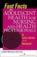 Fast Facts on Adolescent Health for Nursing and Health Professionals : A Care Guide in a Nut...