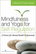 Mindfulness and Yoga for Self-Regulation : A Primer for Mental Health Professionals