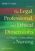 The Legal, Professional, and Ethical Dimensions of Higher Education in Nursing, Second Edition
