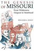 Genesis of Missouri From Wilderness Outpost to Statehood
