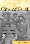 City of Dust: A Cement Company Town in the Land of Tom Sawyer