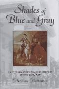 Shades of Blue and Gray An Introductory Military History of the Civil War