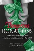 Dangerous Donations Northern Philanthropy and Southern Black Education, 1902-1930