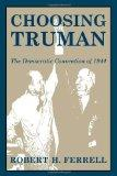 Choosing Truman: The Democratic Convention of 1944 (GIVE 'EM HELL HARRY)