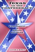 Texas in the Confederacy An Experiment in Nation Building