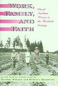 Work, Family, And Faith Rural Southern Women in the Twentieth Century