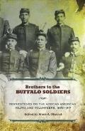 Brothers to the Buffalo Soldiers : Perspectives on the African American Militia and Voluntee...