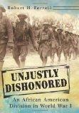 Unjustly Dishonored: An African American Division in World War I (The American Military Expe...