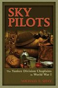 Sky Pilots : The Yankee Division Chaplains in World War I