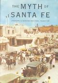 Myth of Santa Fe Creating a Modern Regional Tradition