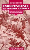 Independence in Spanish America Civil Wars, Revolutions, and Underdevelopment