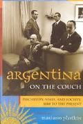 Argentina on the Couch Psychiatry, State, and Society, 1880 to the Present