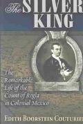 Silver King The Remarkable Life of the Count of Regla in Colonial Mexico