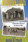 Western Lives A Biographical History Of The American West