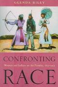 Confronting Race Women And Indians On The Frontier, 1815-1915