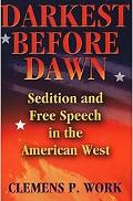 Darkest Before Dawn Sedition And Free Speech in the American West