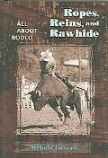 Ropes, Reins, And Rawhide All About Rodeo