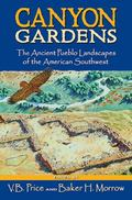 Canyon Gardens The Ancient Pueblo Landscapes of the American Southwest