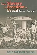 From Slavery to Freedom in Brazil Bahia, 1835-1900