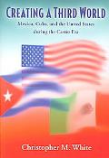 Creating a Third World: Mexico, Cuba, and the United States during the Castro Era