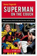Superman on the Couch What Superheroes Really Tell Us About Ourselves and Our Society
