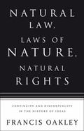 Natural Law, Laws of Nature, Natural Rights Continuity And Discontinuity in the History of I...
