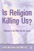 Is Religion Killing Us? Violence in the Bible And the Quaran