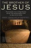 The Brother of Jesus: The Dramatic Story And Significance Of The First Archaeological Link T...
