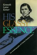 His Glassy Essence An Autobiography of Charles Sanders Peirce