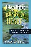 Healing the Broken Heart Sin, Alienation, and the Gift of Grace