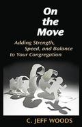 On the Move: Adding Strength, Speed, and Balance to Your Congregation (TCP Leadership Series)