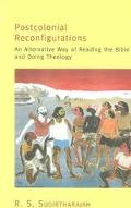 Postcolonial Reconfigurations: An Alternative Way of Reading the Bible and Doing Theology