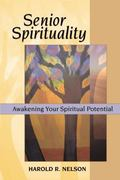 Senior Spirituality:Awakening Your Spiritual Potential A Guide to Spiritual Well-Being in th...